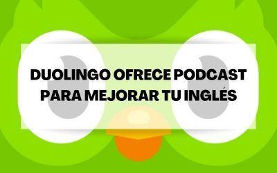 Aprende inglés gracias a los podcast que ofrece Duolingo